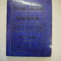 Trout, Perch and Blackfish. How to catch them by Jack Ryan, After 30 years Angling in Victoria, c. 1911.<br /> Alexandra (VIC), 25 October 2010.